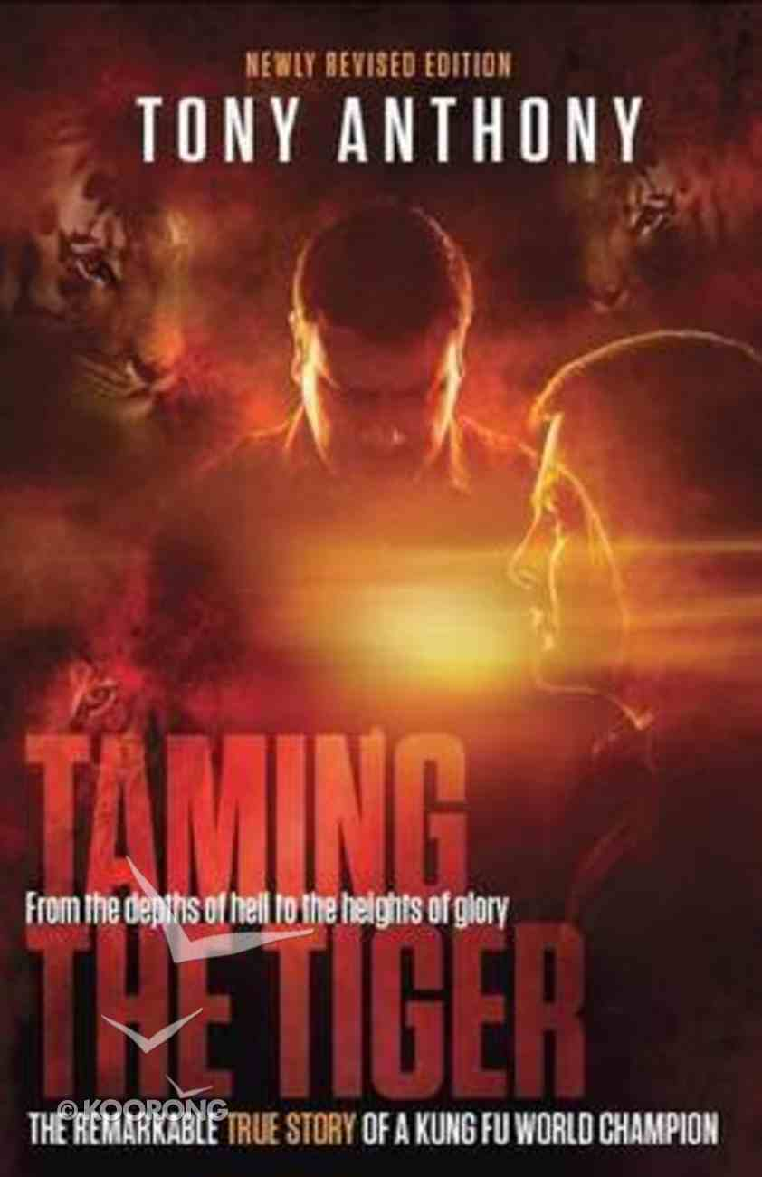 Taming the Tiger: From the Depths of Hell to the Heights of Glory Paperback
