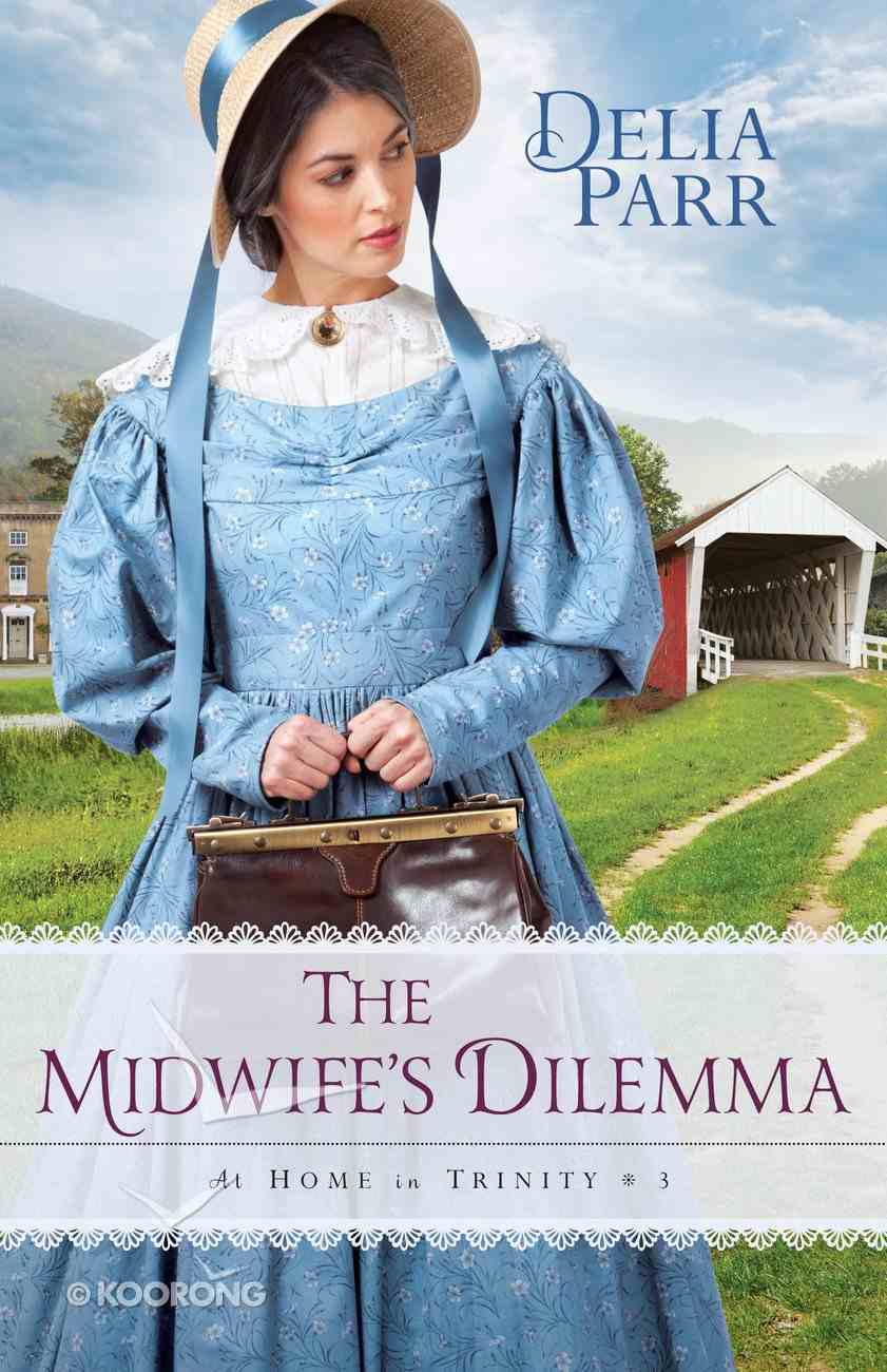 The Midwife's Dilemma (#03 in At Home In Trinity Series) Paperback