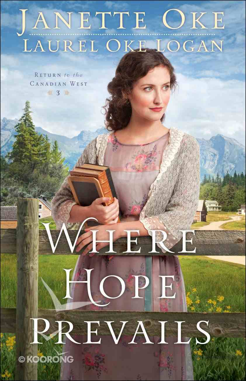 Where Hope Prevails (#03 in Return To The Canadian West Series) Hardback