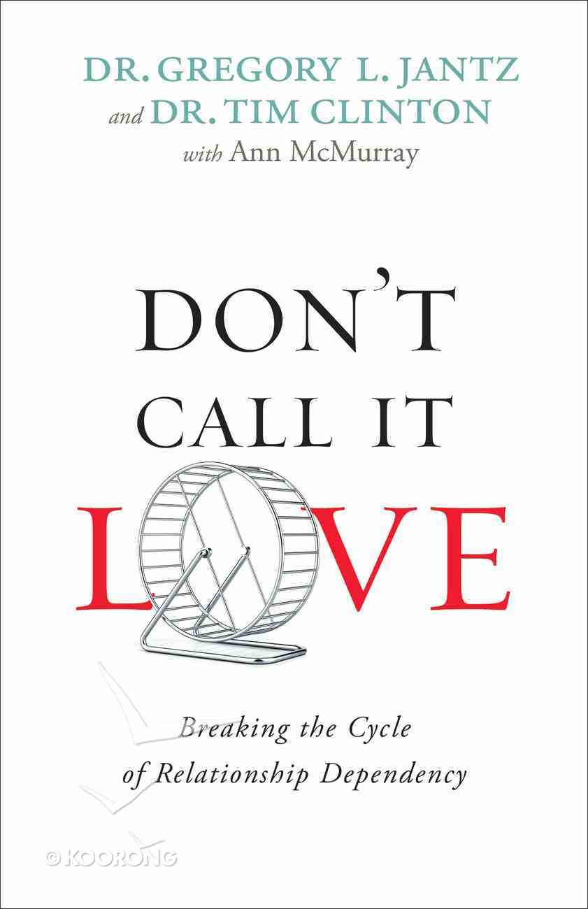 Don't Call It Love: Breaking the Cycle of Relationship Dependency Paperback