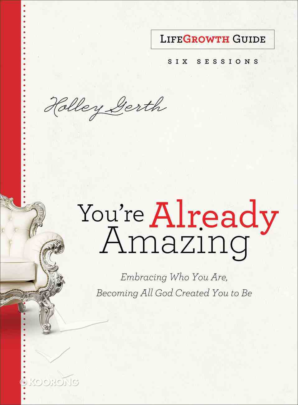You're Already Amazing: Embracing Who You Are, Becoming All God Created You to Be (Lifegrowth Guide) Paperback