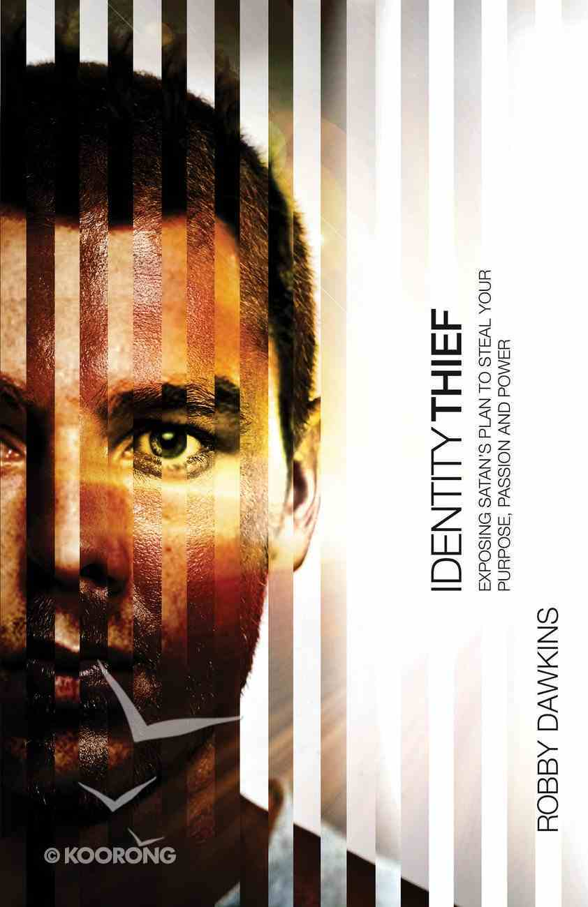 Identity Thief: Exposing Satan's Plan to Steal Your Purpose, Passion and Power Paperback