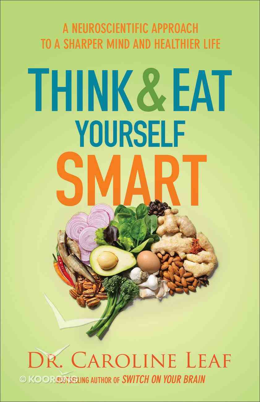 Think and Eat Yourself Smart: A Neuroscientific Approach to a Sharper Mind and Healthier Life Hardback