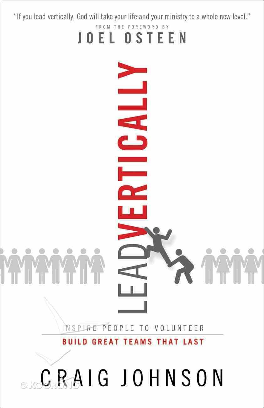 Lead Vertically: Inspire People to Volunteer. Build Great Teams That Last. Paperback