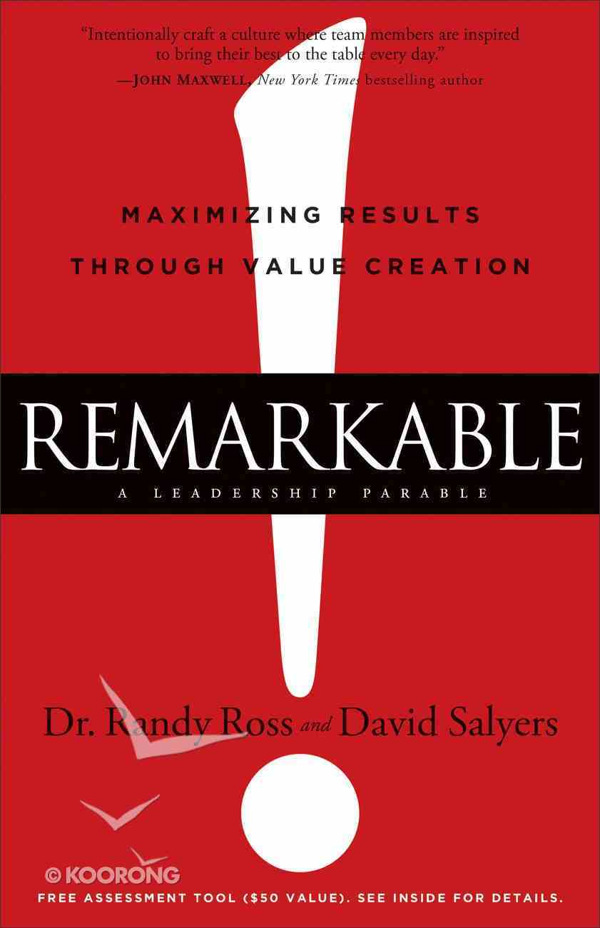 Remarkable!: Maximizing Results Through Value Creation Hardback