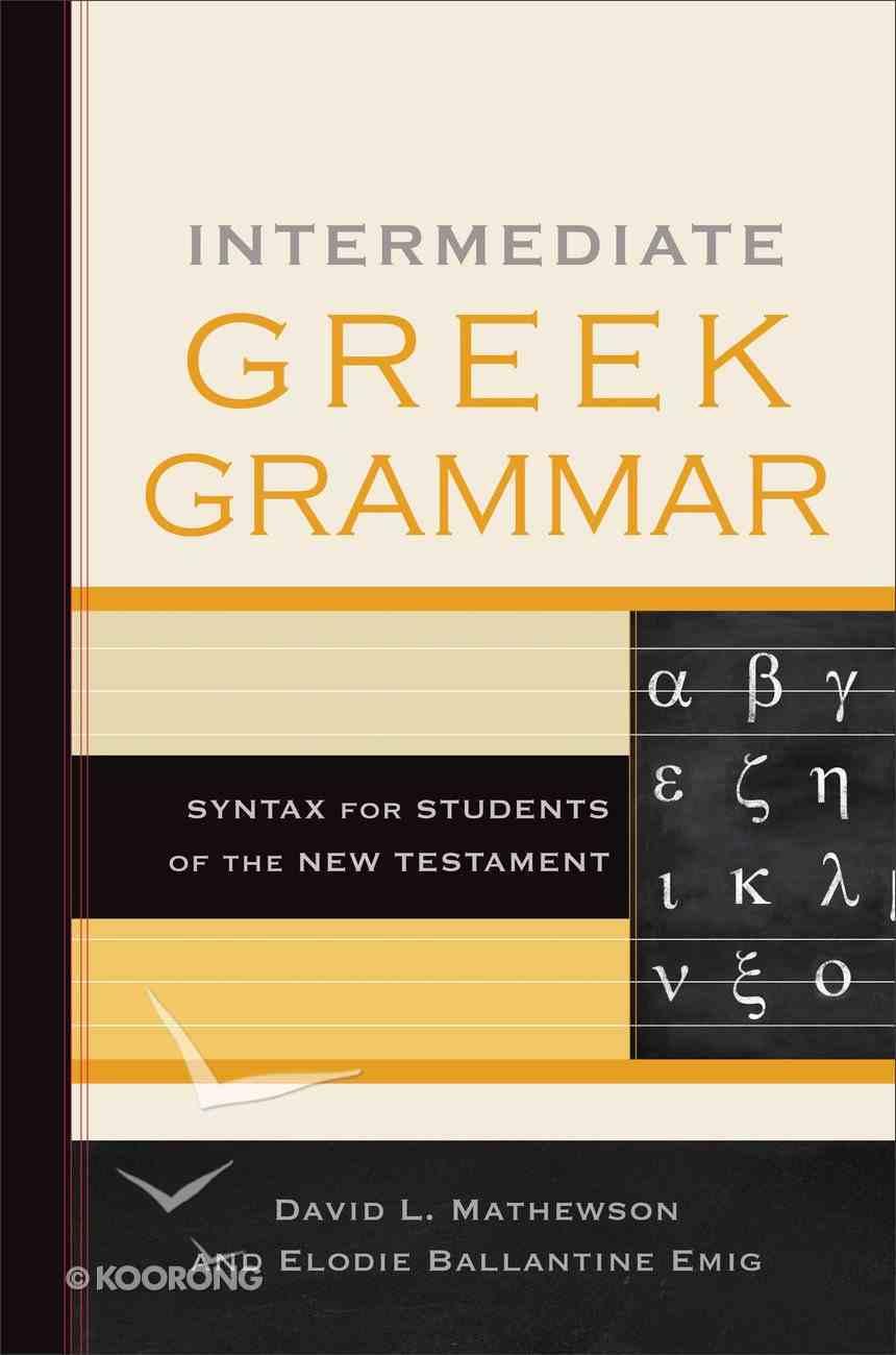 Intermediate Greek Grammar: Syntax For Students of the New Testament Hardback