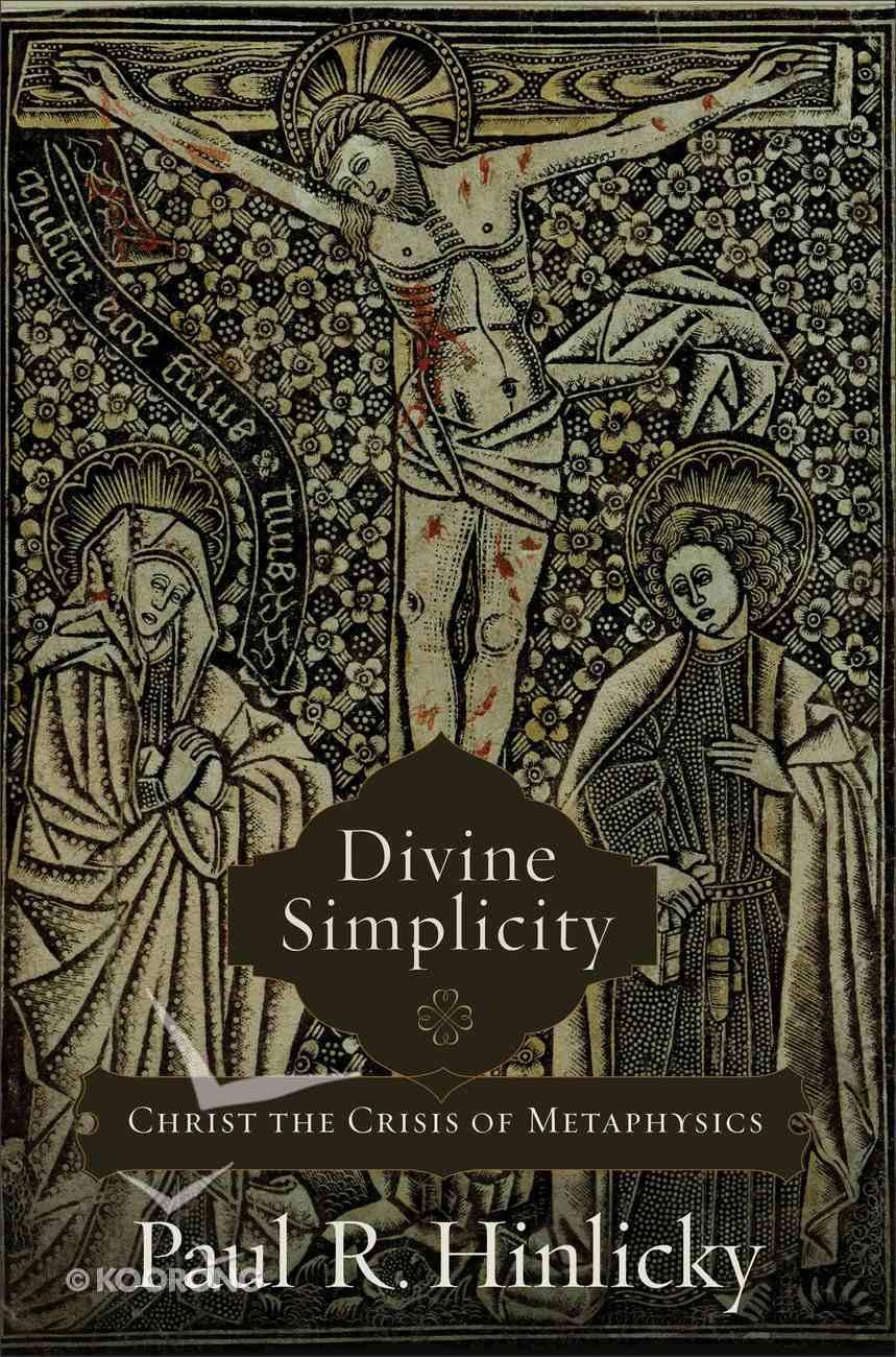 Divine Simplicity: Christ the Crisis of Metaphysics Hardback