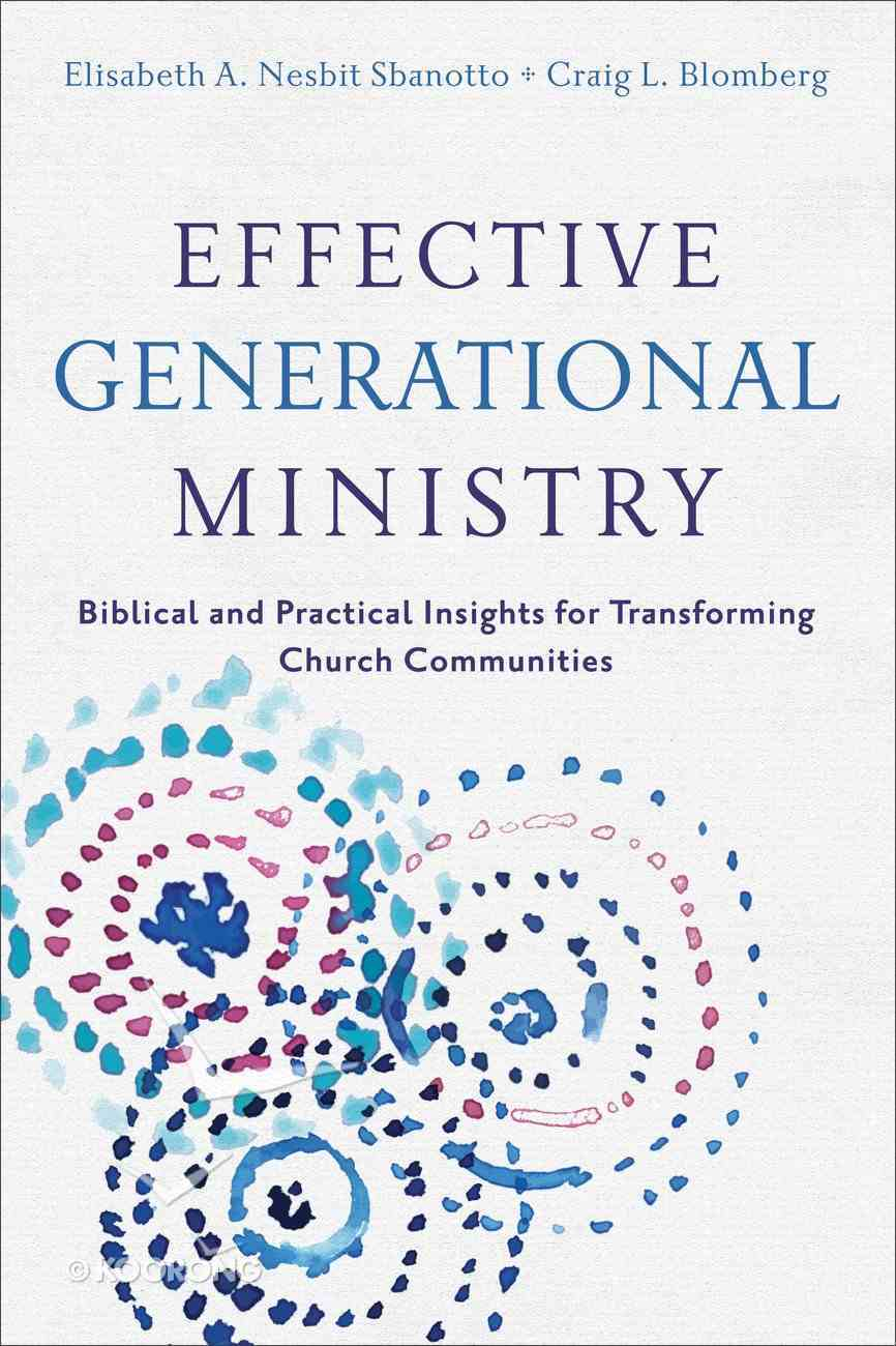 Effective Generational Ministry: Biblical and Practical Insights For Transforming Church Communities Paperback