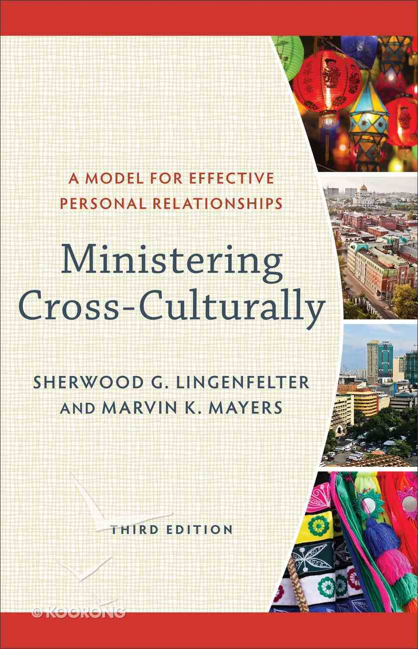 Ministering Cross-Culturally: A Model For Effective Personal Relationships (3rd Edition) Paperback