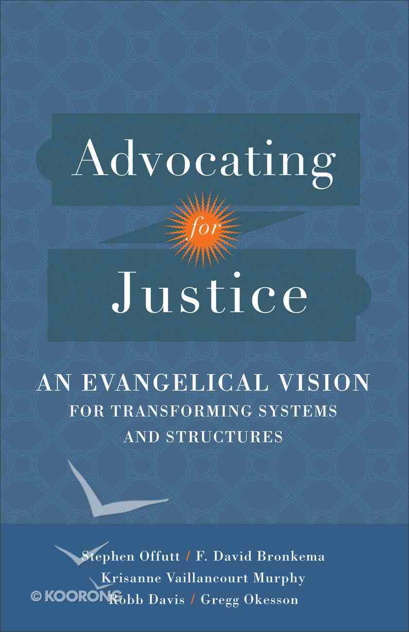 Advocating For Justice: An Evangelical Vision For Transforming Systems and Structures Paperback