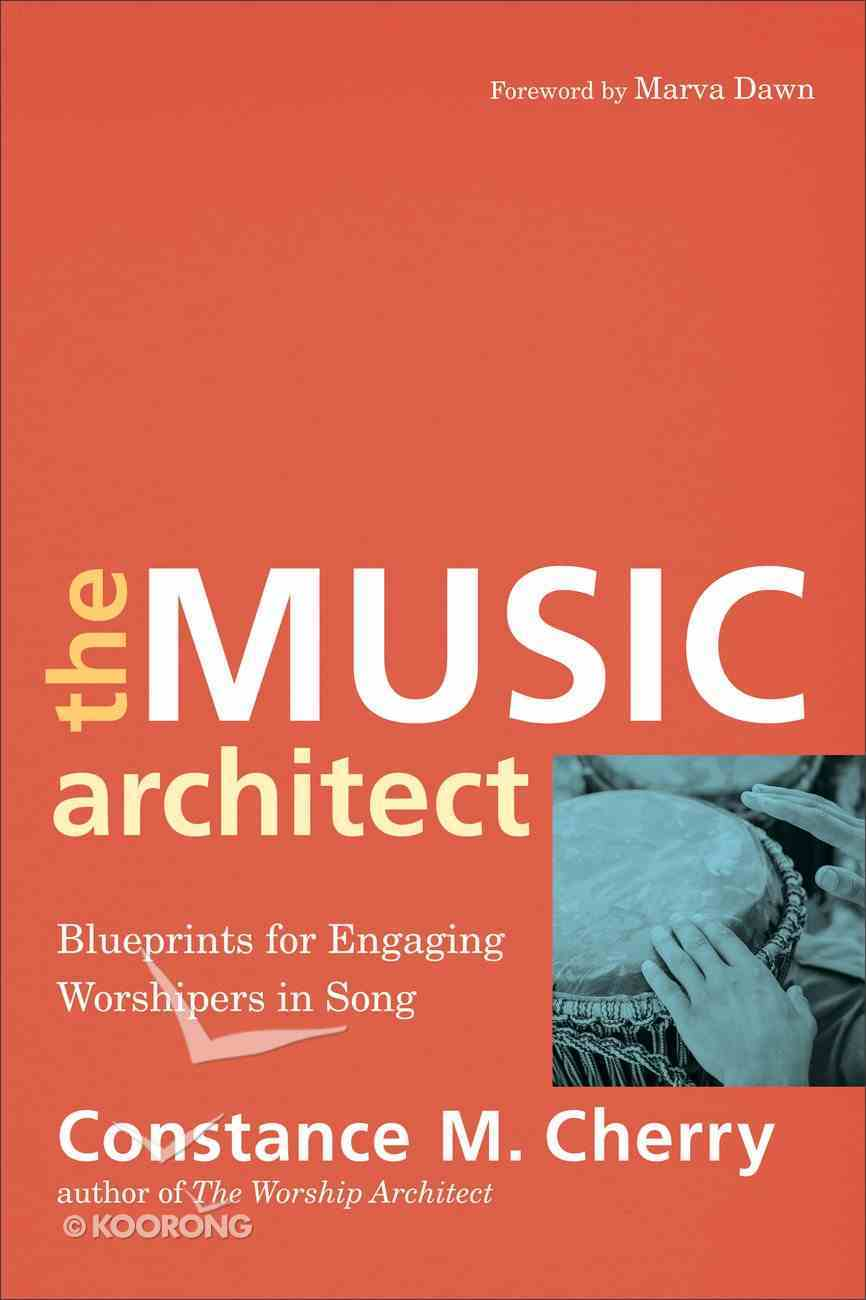 The Music Architect: Blueprints For Engaging Worshipers in Song Paperback