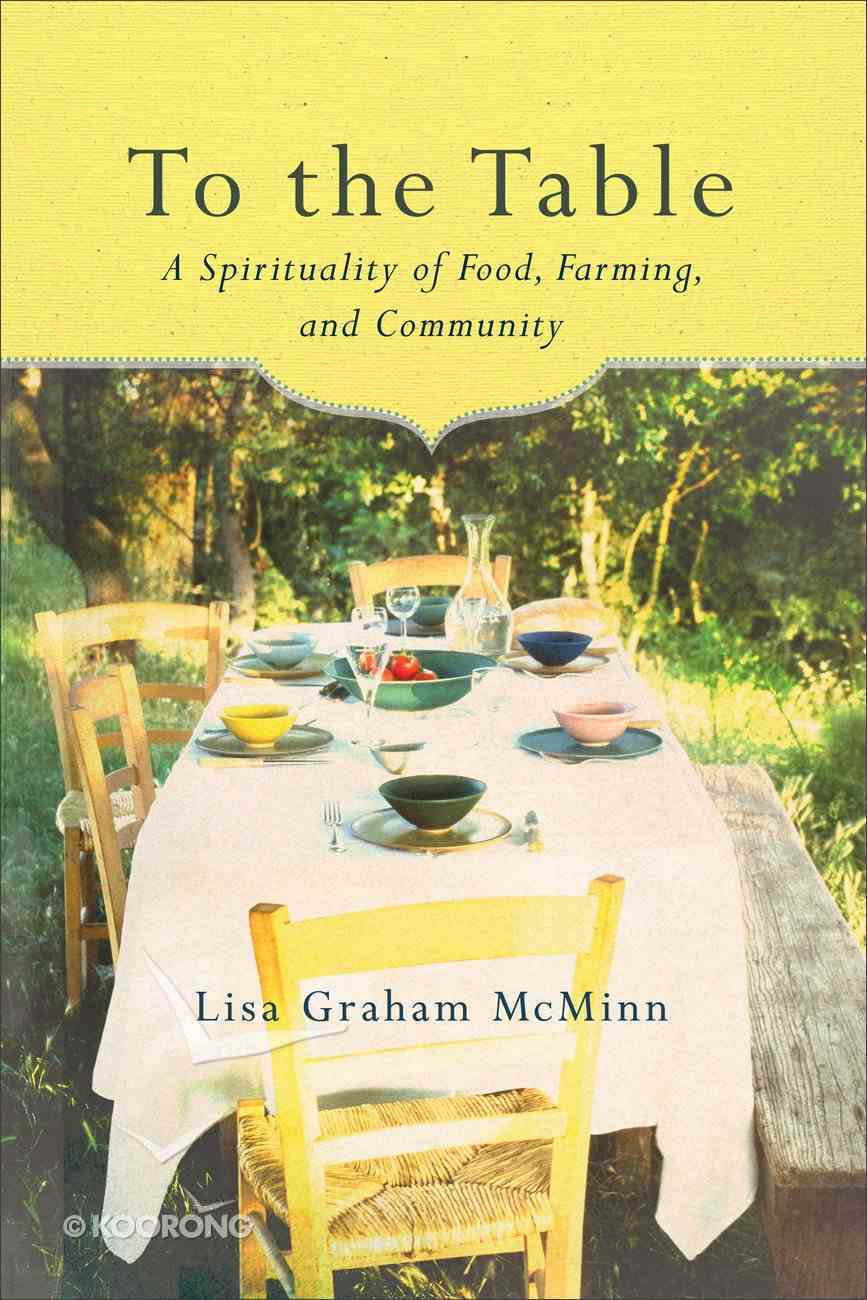 To the Table: A Spirituality of Food, Farming, and Community Paperback