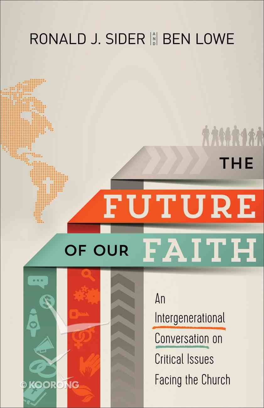The Future of Our Faith: An Intergenerational Conversation on Critical Issues Facing the Church Paperback