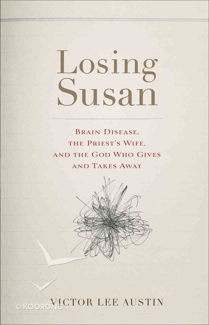 Losing Susan: Brain Disease, the Priest's Wife, and the God Who Gives and Takes Away Hardback