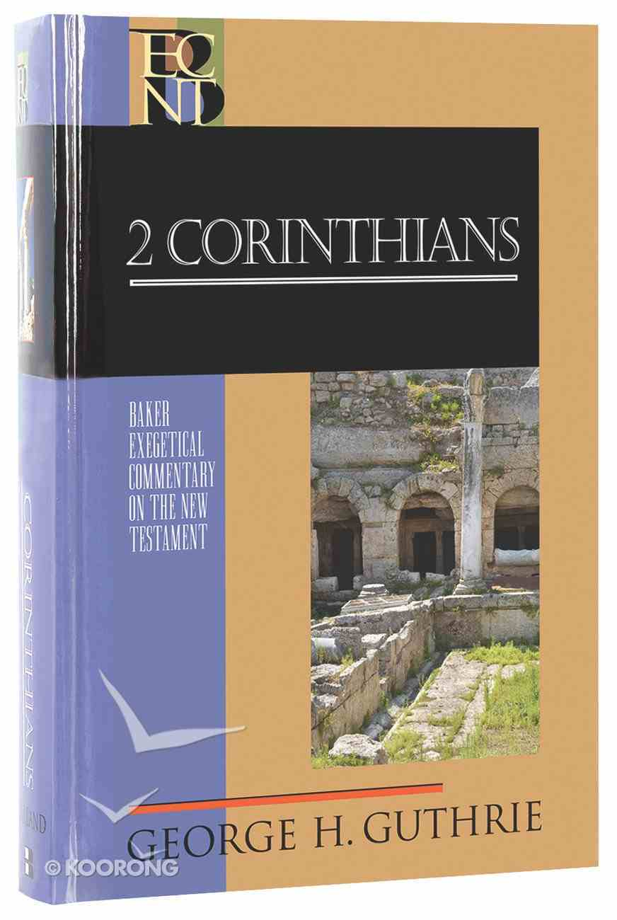 2 Corinthians (Baker Exegetical Commentary On The New Testament Series) Hardback