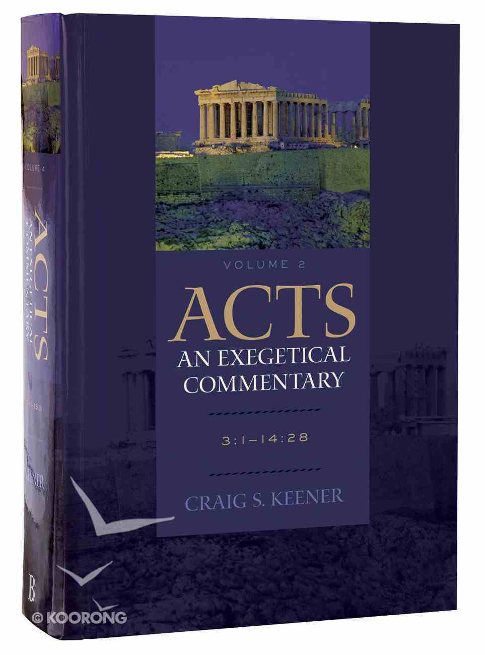 Acts 3: 1-14 28 (Volume 2) (#02 in Acts  An Exegetical Commentary Series) Hardback