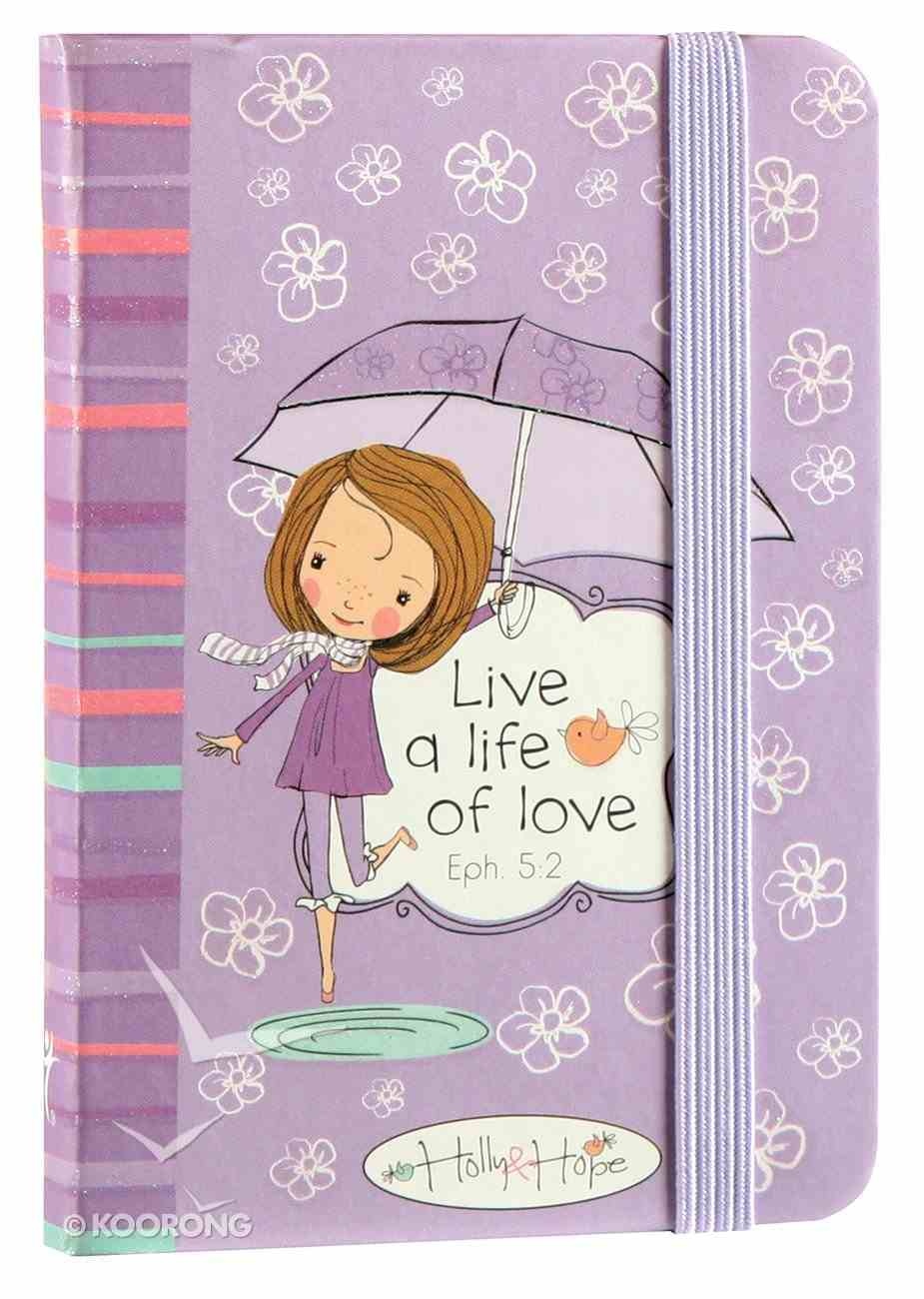 Holly & Hope Small Notebook: Live a Life of Love (Purple) Hardback