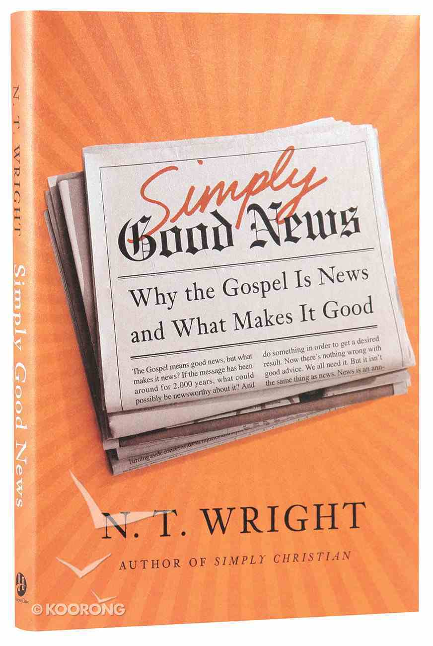 Simply Good News: Why the Gospel is News and What Makes It Good Hardback