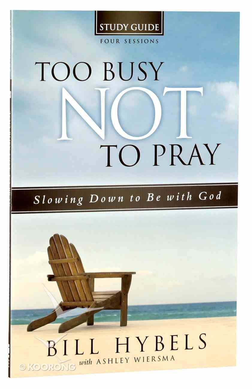 Too Busy Not to Pray: Slowing Down to Be With God (Study Guide) Paperback