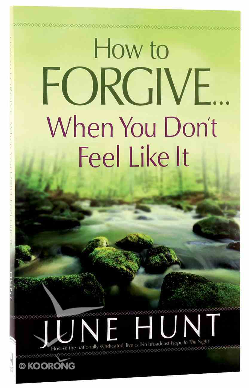 How to Forgive...When You Don't Feel Like It Paperback