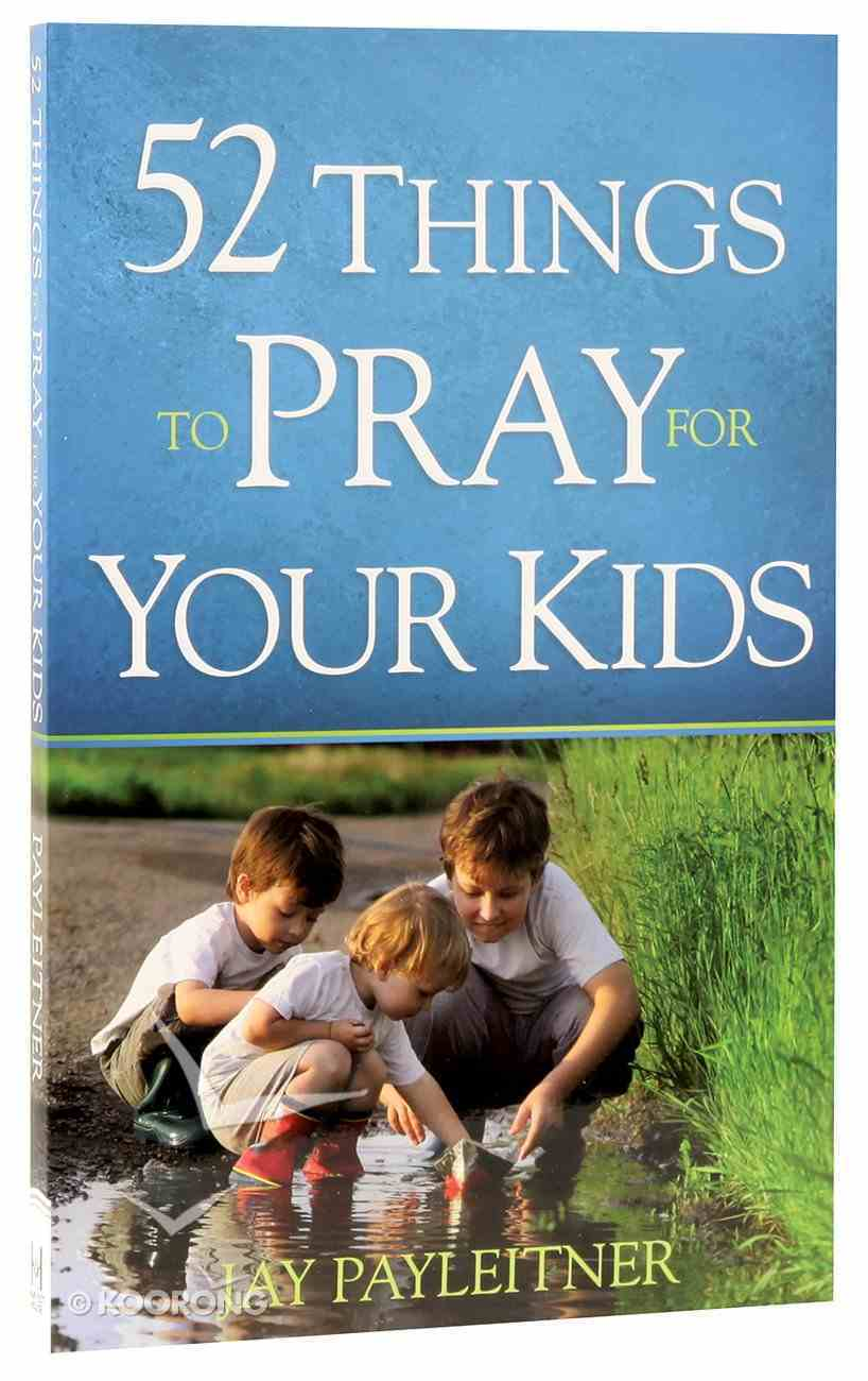 52 Things to Pray For Your Kids Paperback