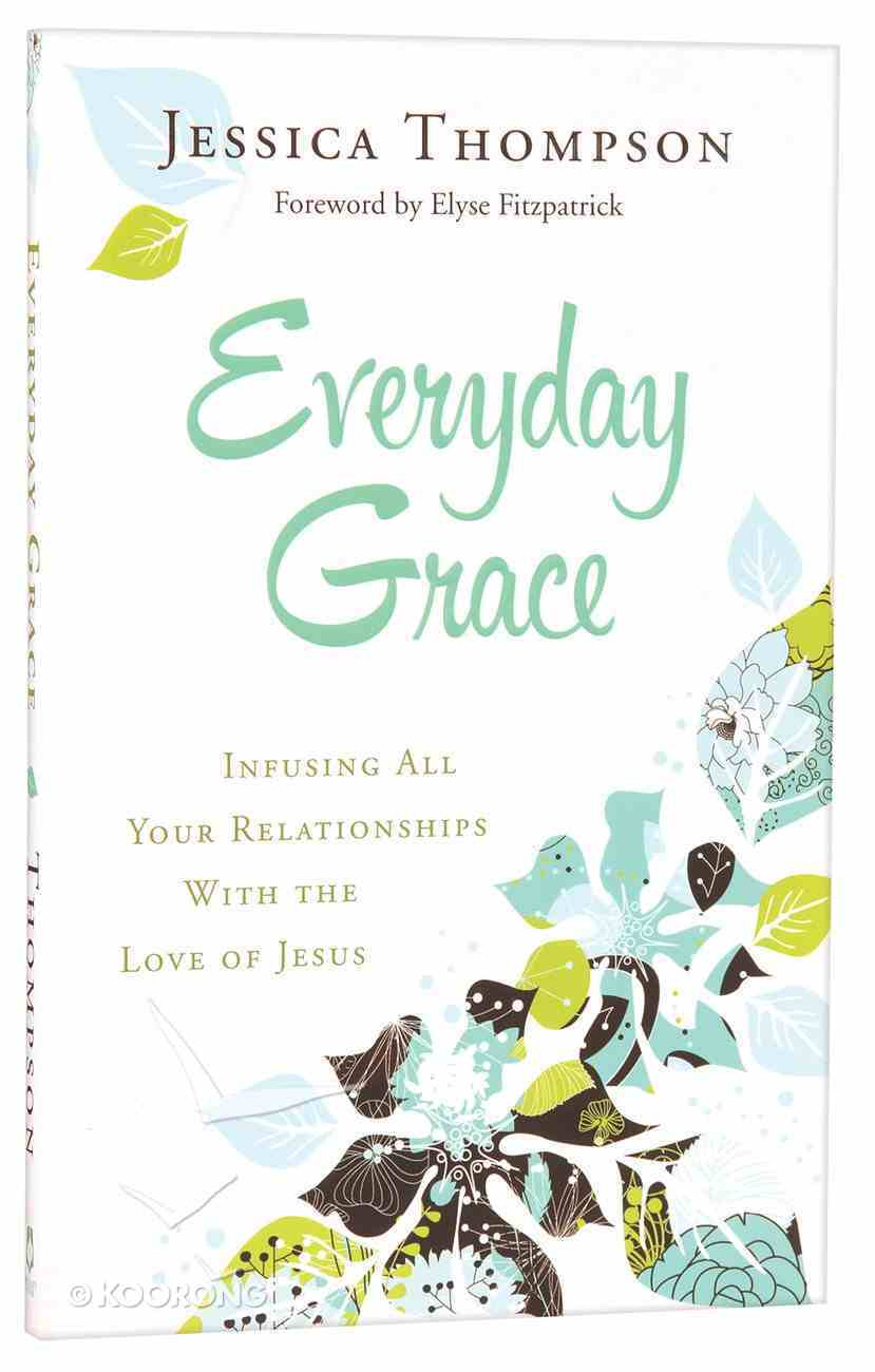 Everyday Grace: Infusing All Your Relationships With the Love of Jesus Paperback