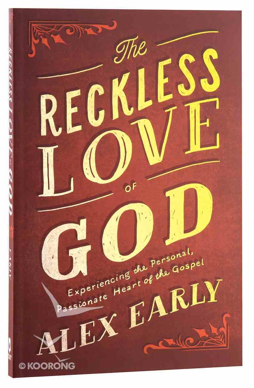 The Reckless Love of God: Experiencing the Personal, Passionate Heart of the Gospel Paperback