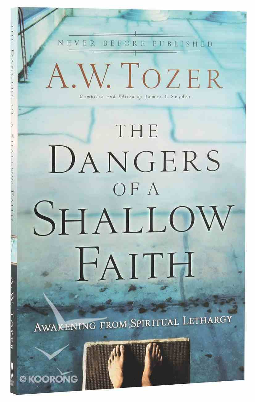 Dangers of a Shallow Faith, The: Awakening From Spiritual Lethargy (New Tozer Collection Series) Paperback