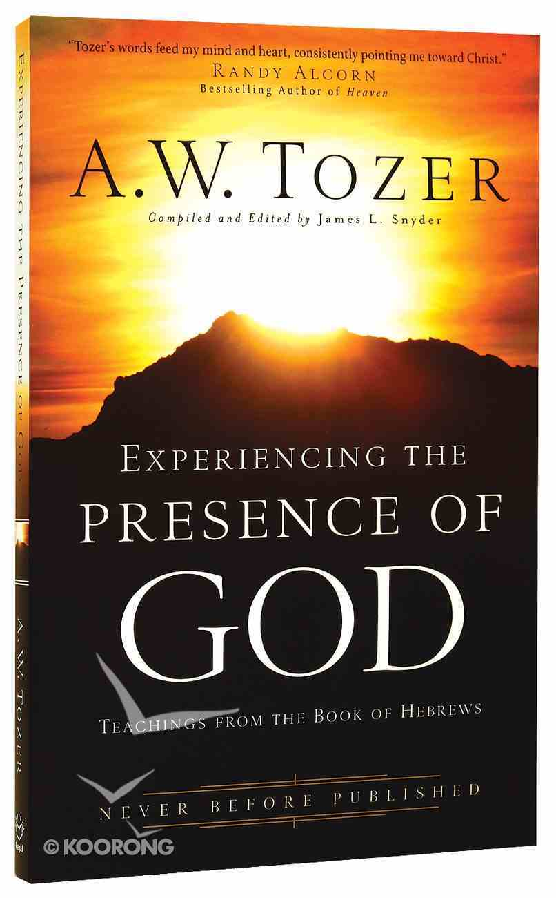 Experiencing the Presence of God: Teachings From the Book of Hebrews (New Tozer Collection Series) Paperback