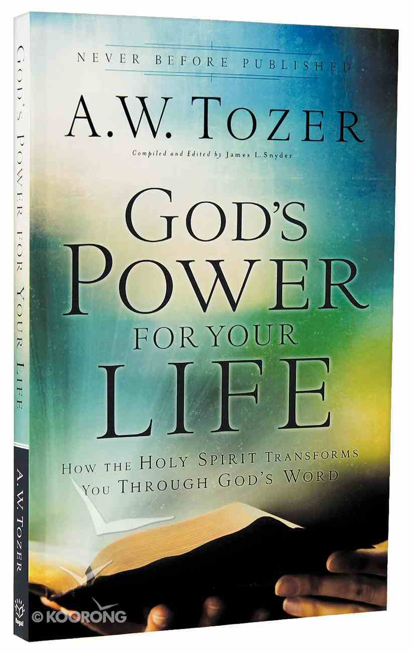 God's Power For Your Life: How the Holy Spirit Transforms You Through God's Word (New Tozer Collection Series) Paperback