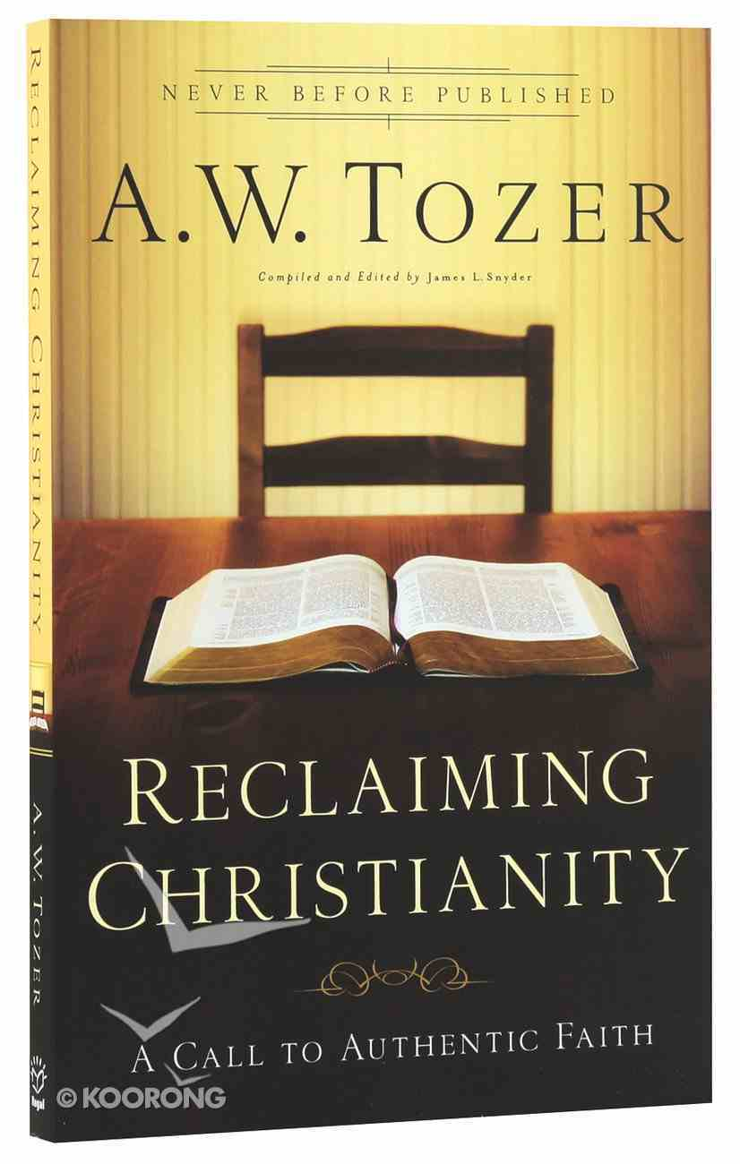 Reclaiming Christianity (New Tozer Collection Series) Paperback