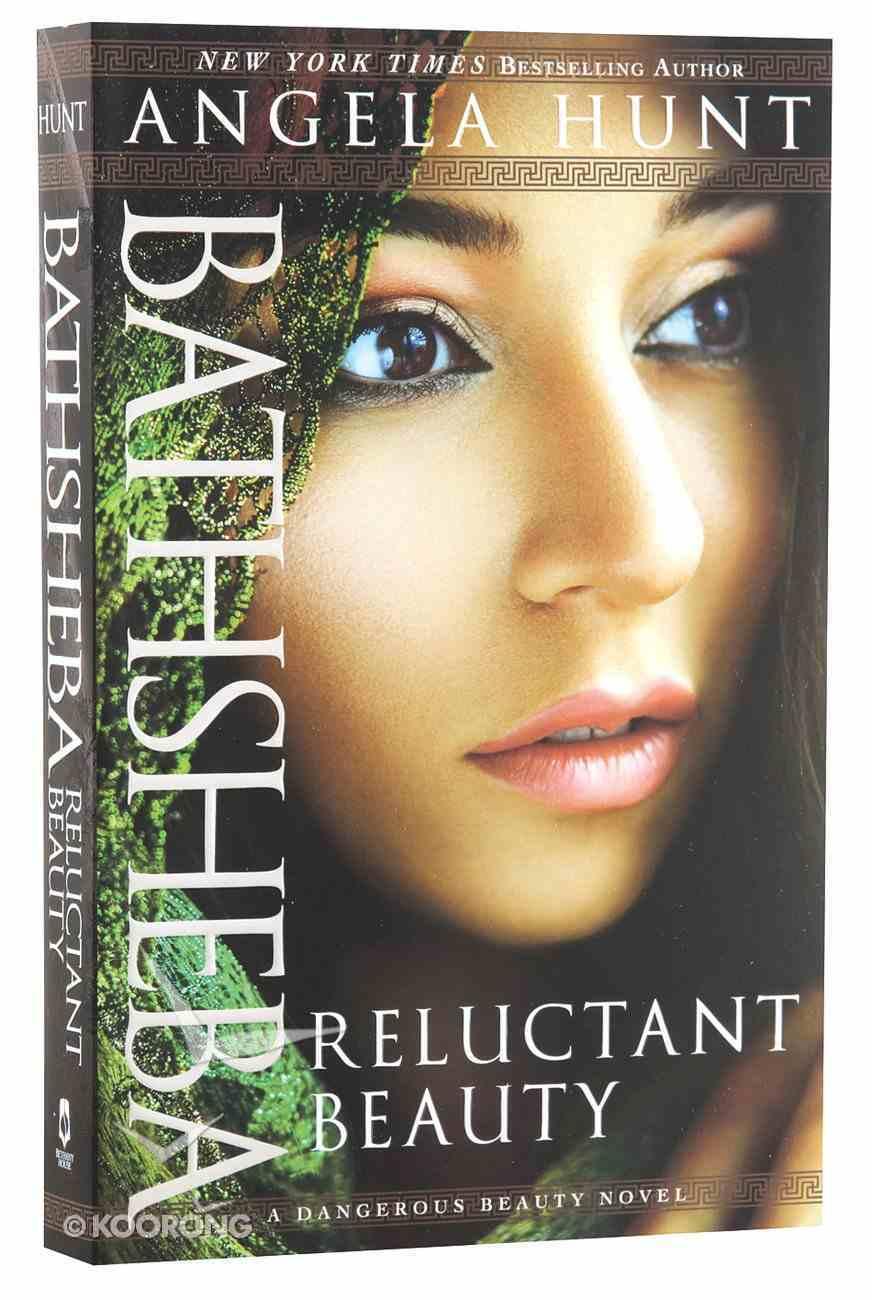 Bathsheba - Reluctant Beauty (#02 in A Dangerous Beauty Novel Series) Paperback