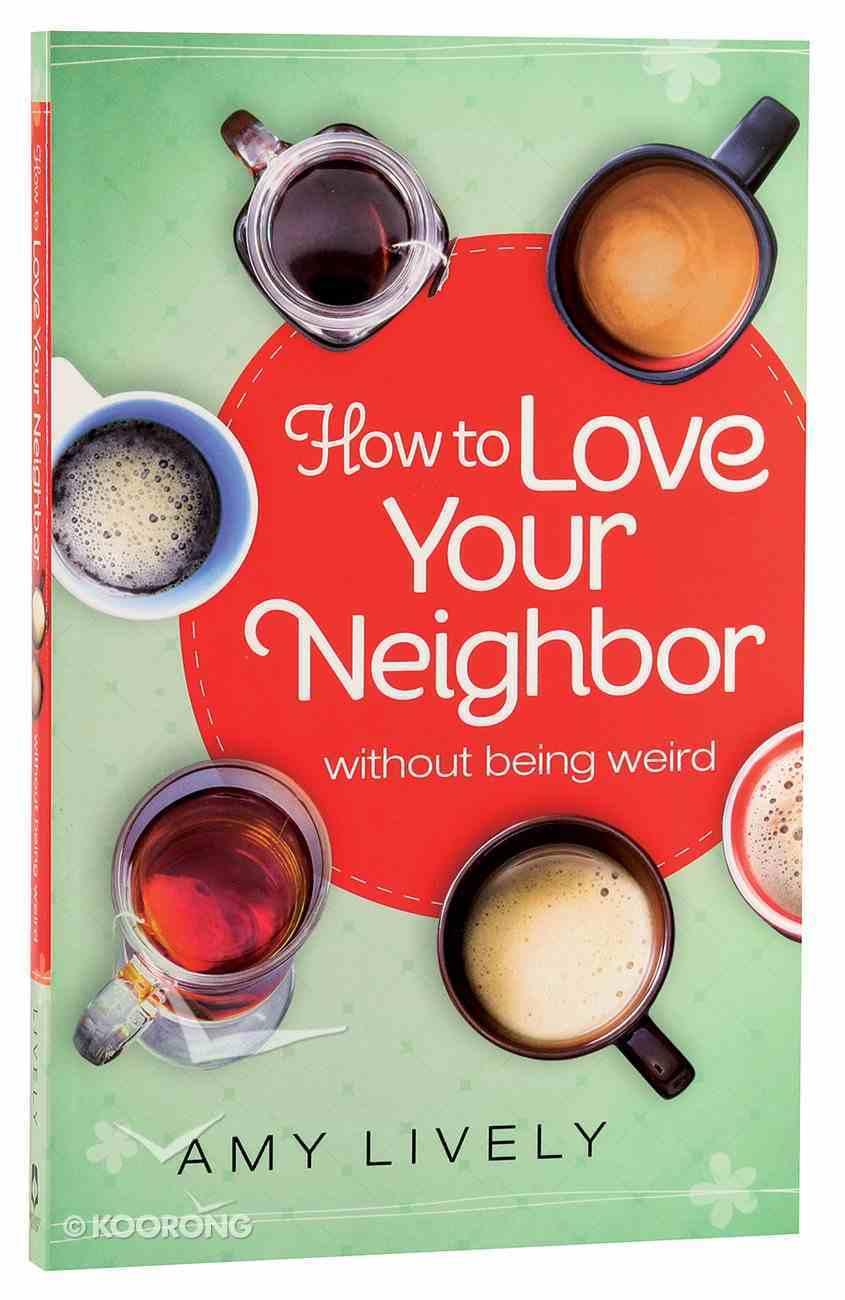 How to Love Your Neighbor Without Being Weird Paperback