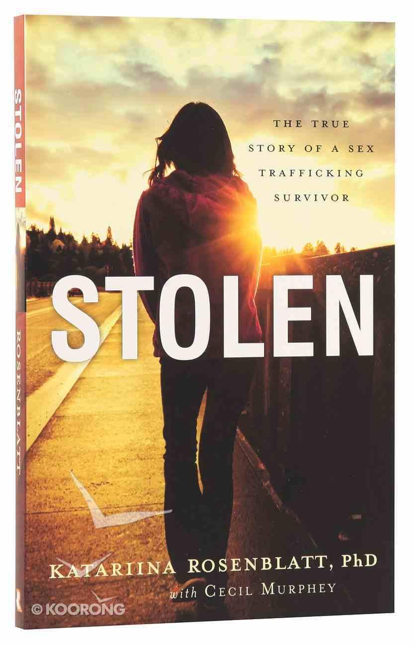 Stolen: The True Story of a Sex Trafficking Survivor Paperback