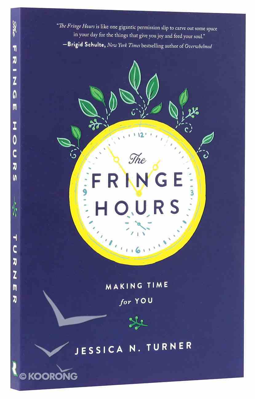 The Fringe Hours: Secrets to Making Time For You Paperback