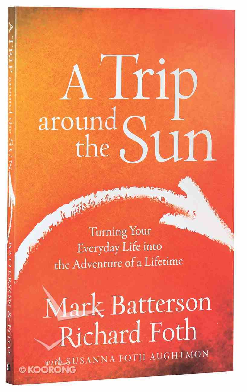 A Trip Around the Sun: Turning Your Everyday Life Into the Adventure of a Lifetime Paperback