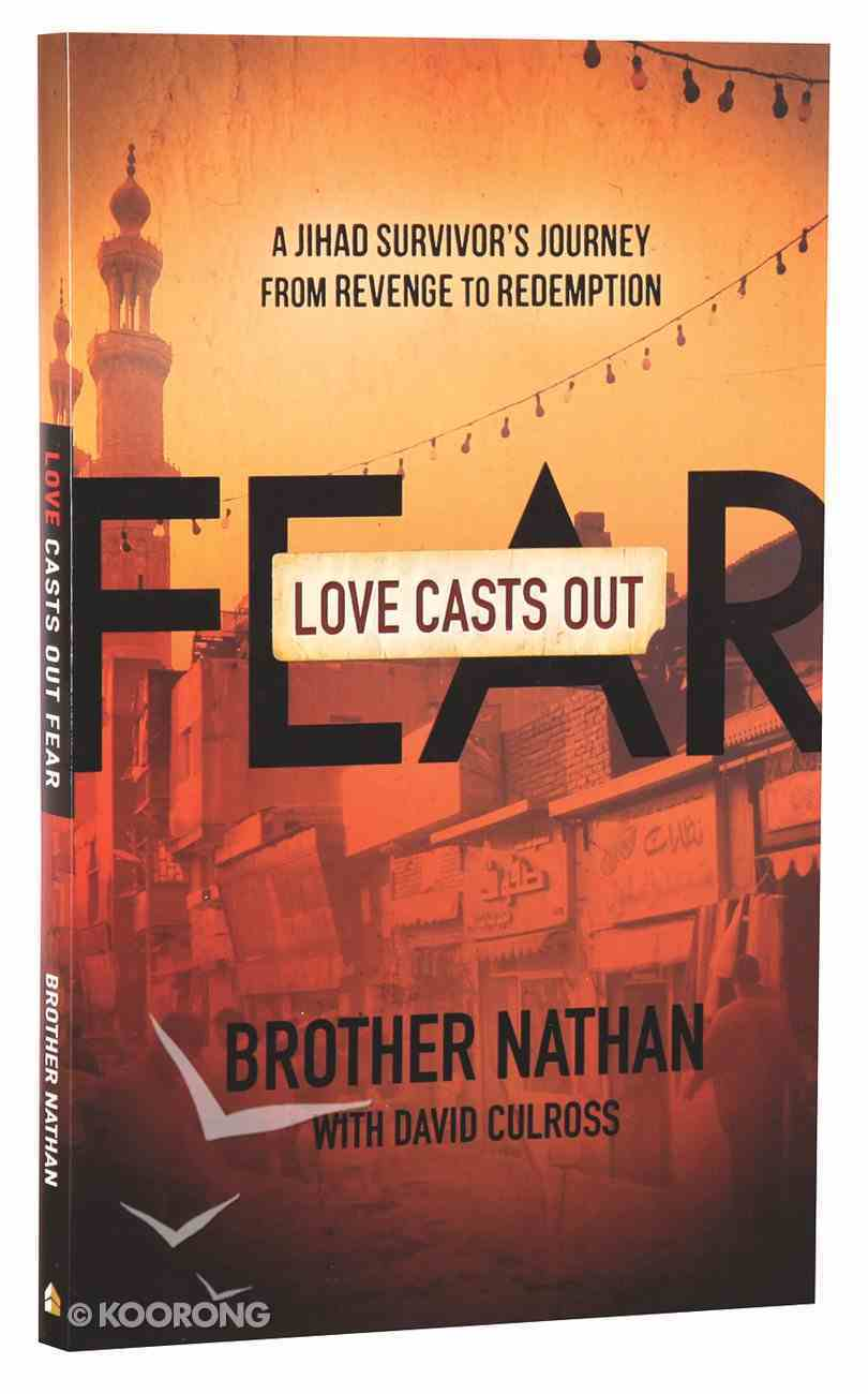 Love Casts Out Fear: A Jihad Survivor's Journey From Revenge to Redemption Paperback