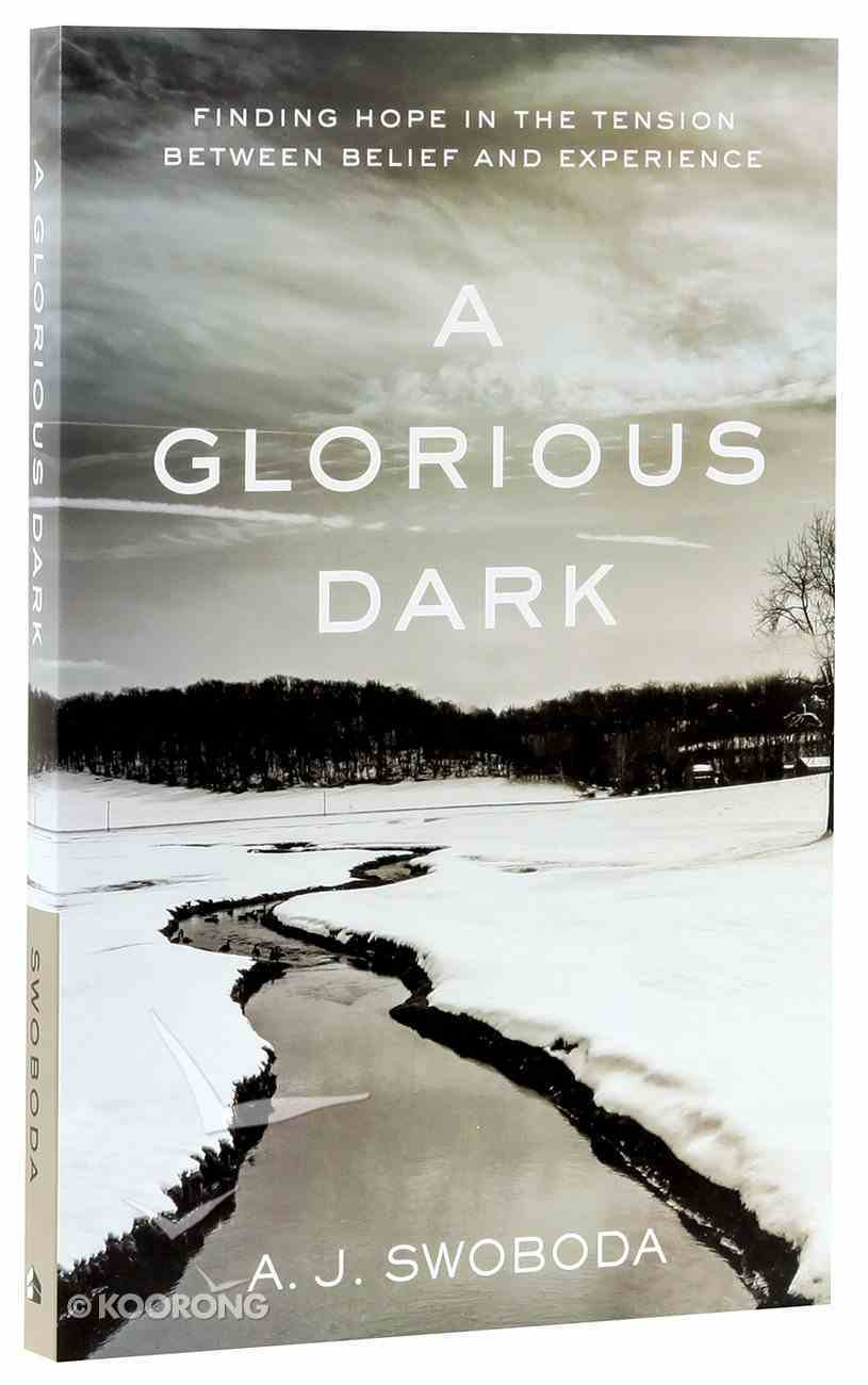 A Glorious Dark: Finding Hope in the Tension Between Belief and Experience Paperback
