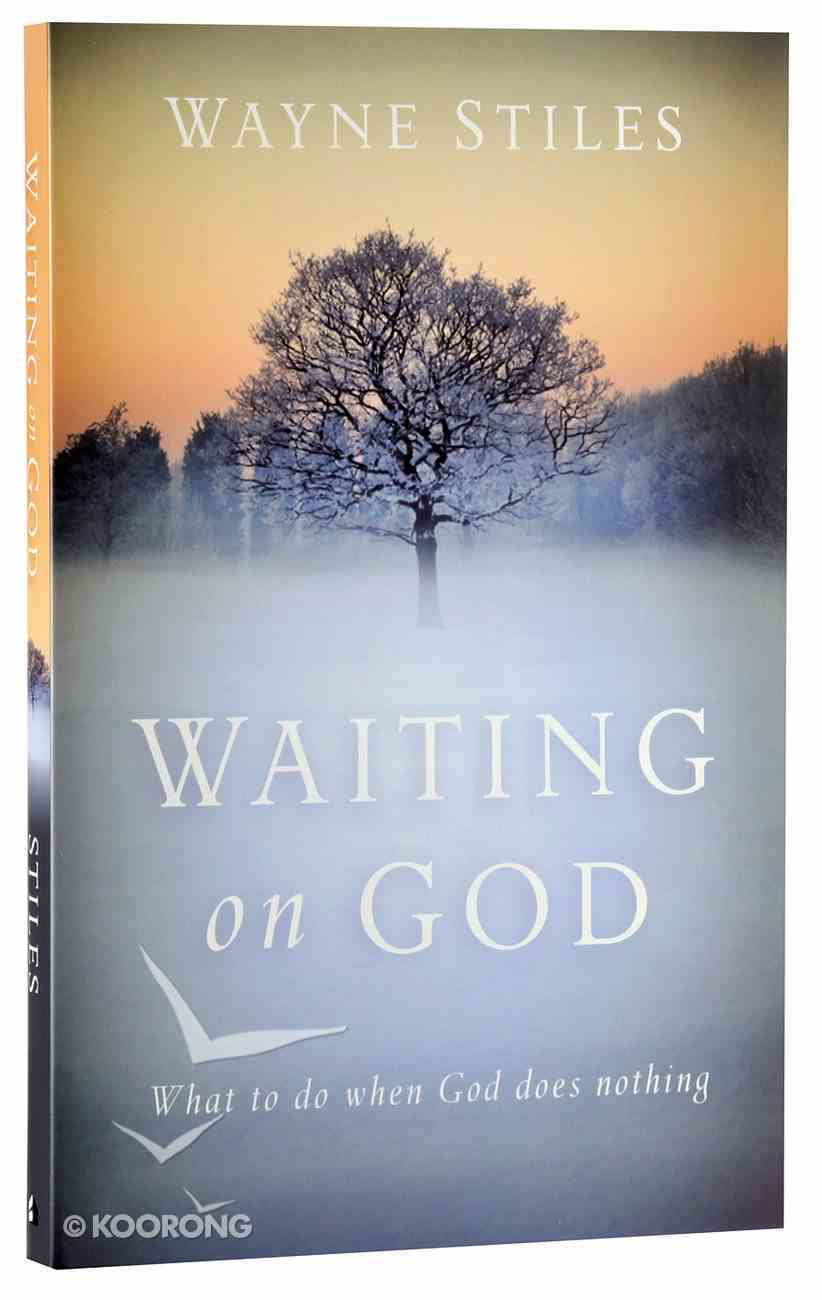 Waiting on God: What to Do When God Does Nothing Paperback