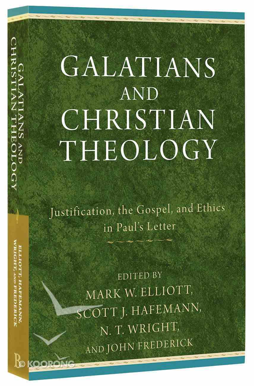 Galatians and Christian Theology: Justification, the Gospel, and Ethics in Paul's Letter Paperback