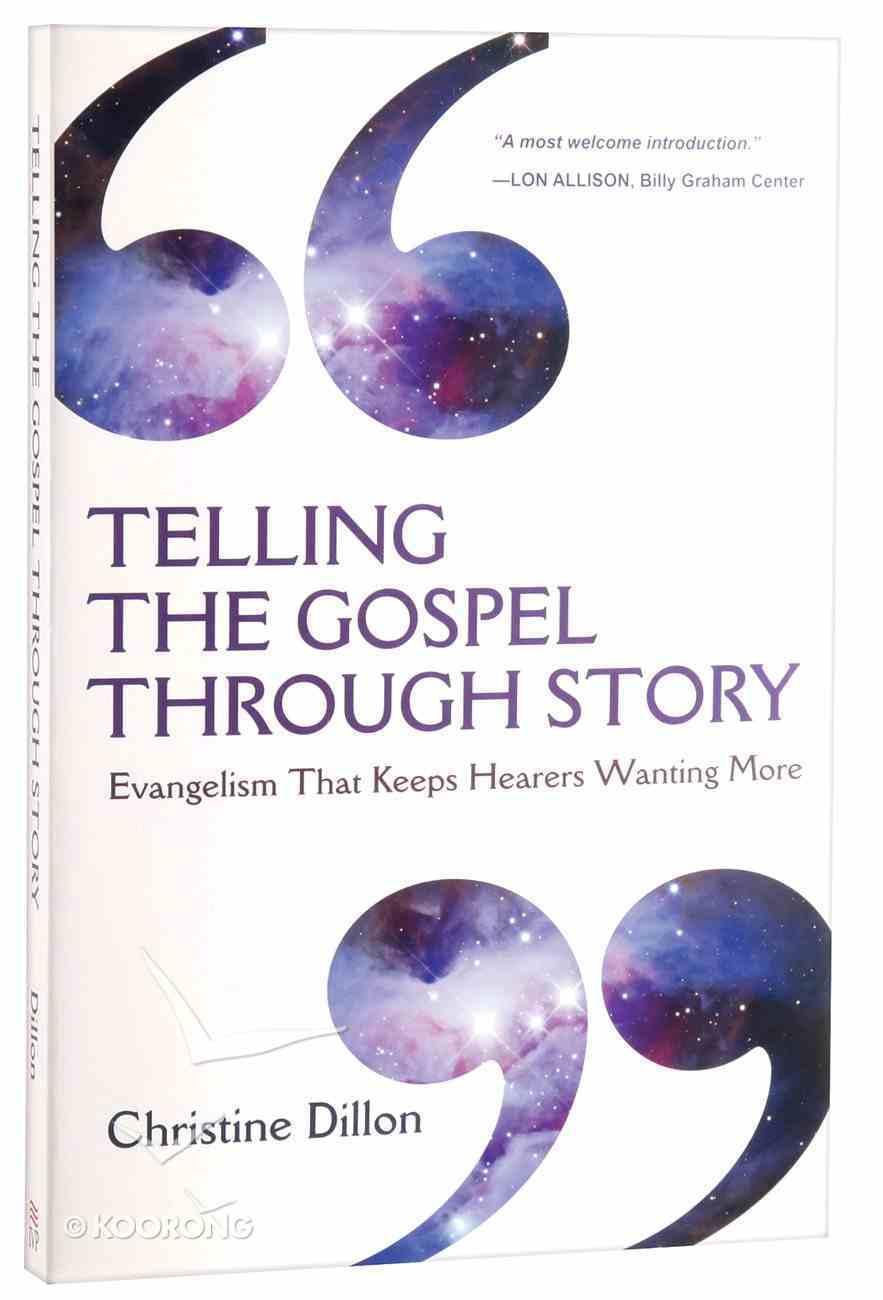 Telling the Gospel Through Story: Evangelism That Keeps Hearers Wanting More Paperback
