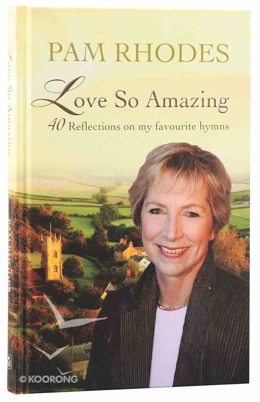 Love So Amazing: 40 Reflections on My Favourite Hymns Hardback