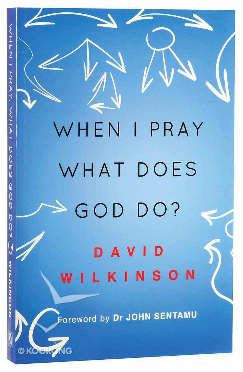 When I Pray, What Does God Do? Paperback