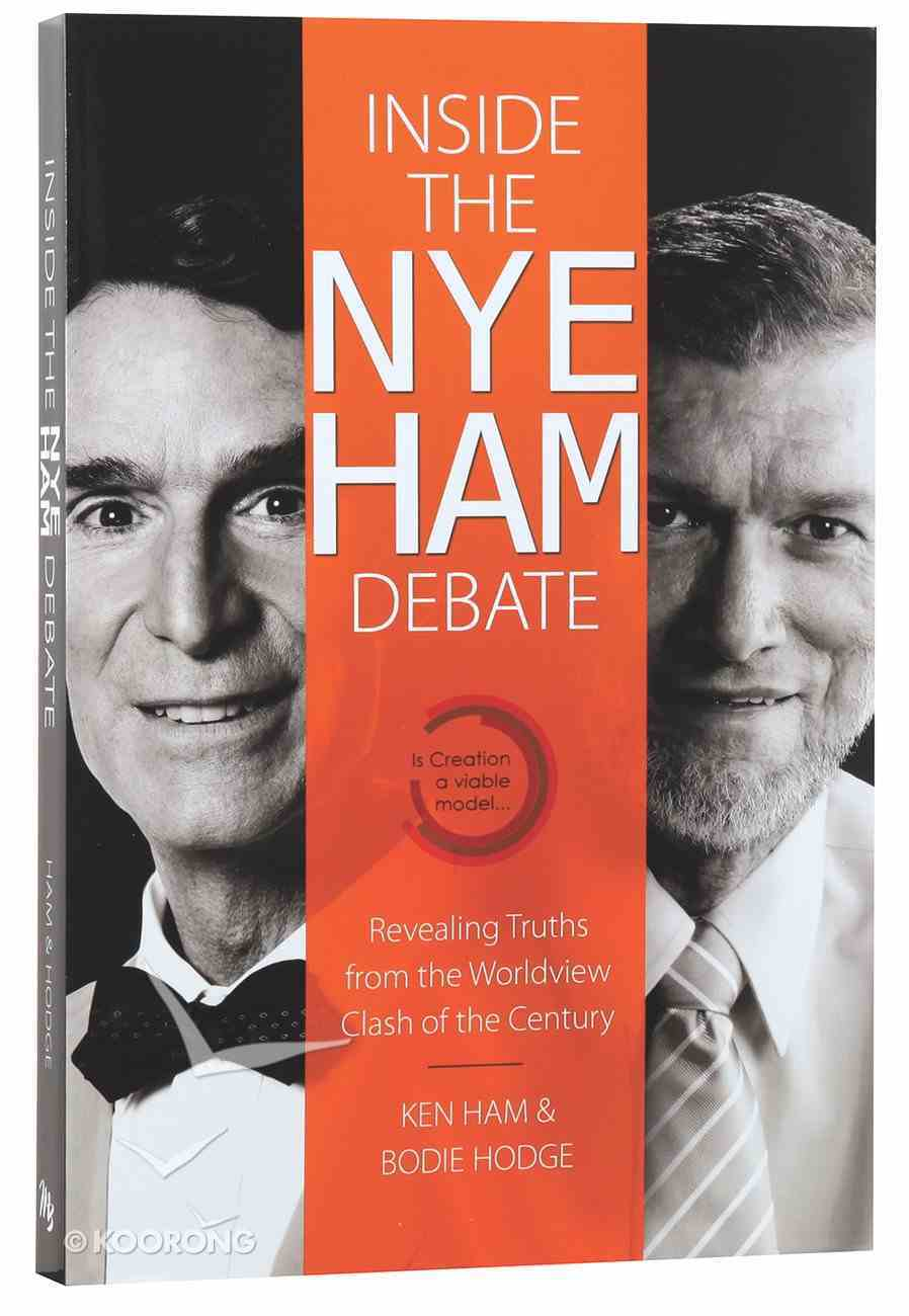 Inside the Nye Ham Debate: Revealing Truths From the Worldview Clash of the Century Paperback