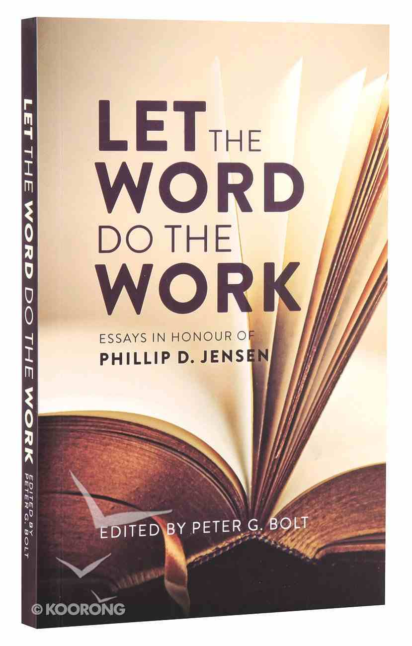 Let the Word Do the Work: Essays in Honour of Phillip D Jensen Paperback