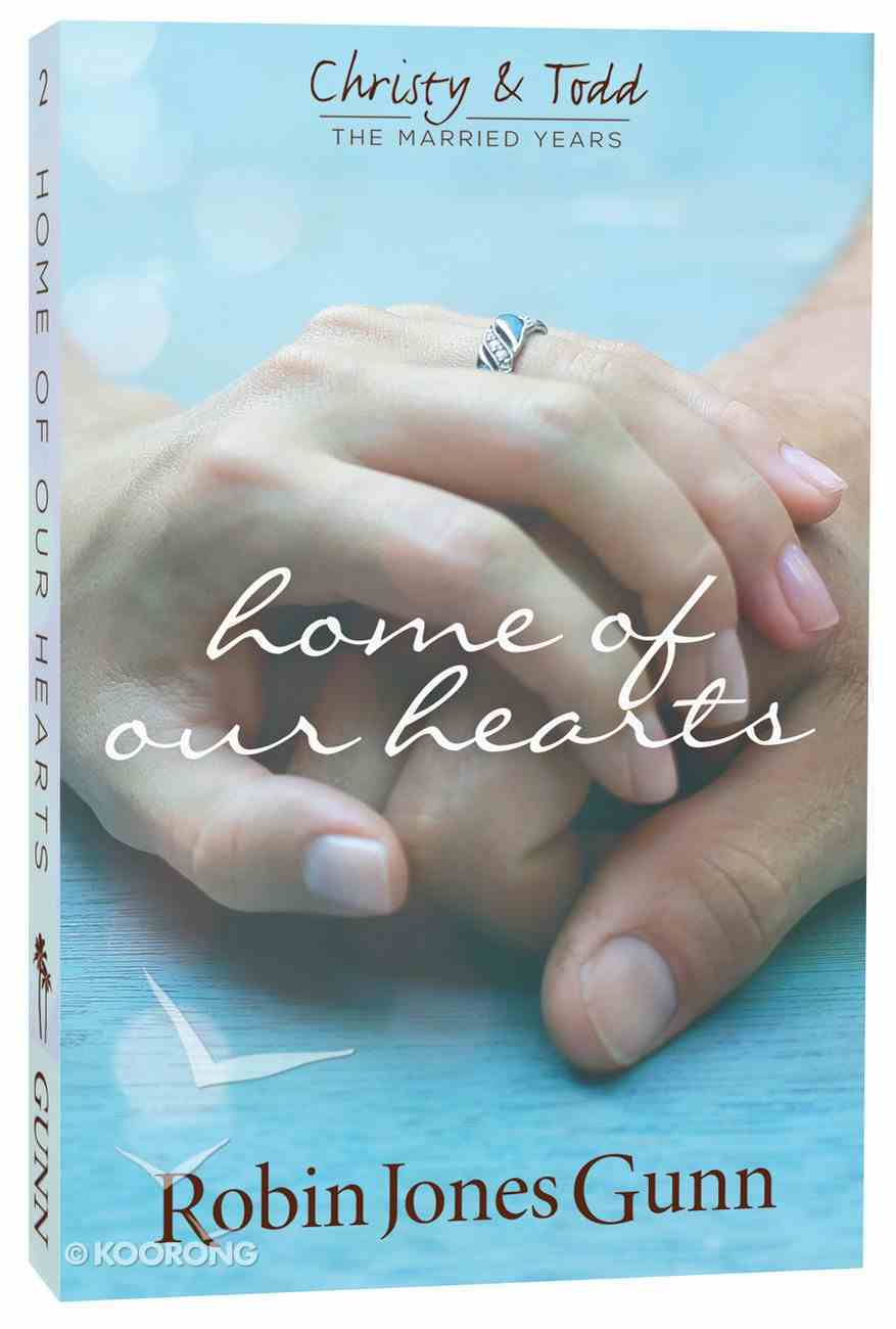 Home of Our Hearts (#02 in Christy & Todd The Married Years Series) Paperback