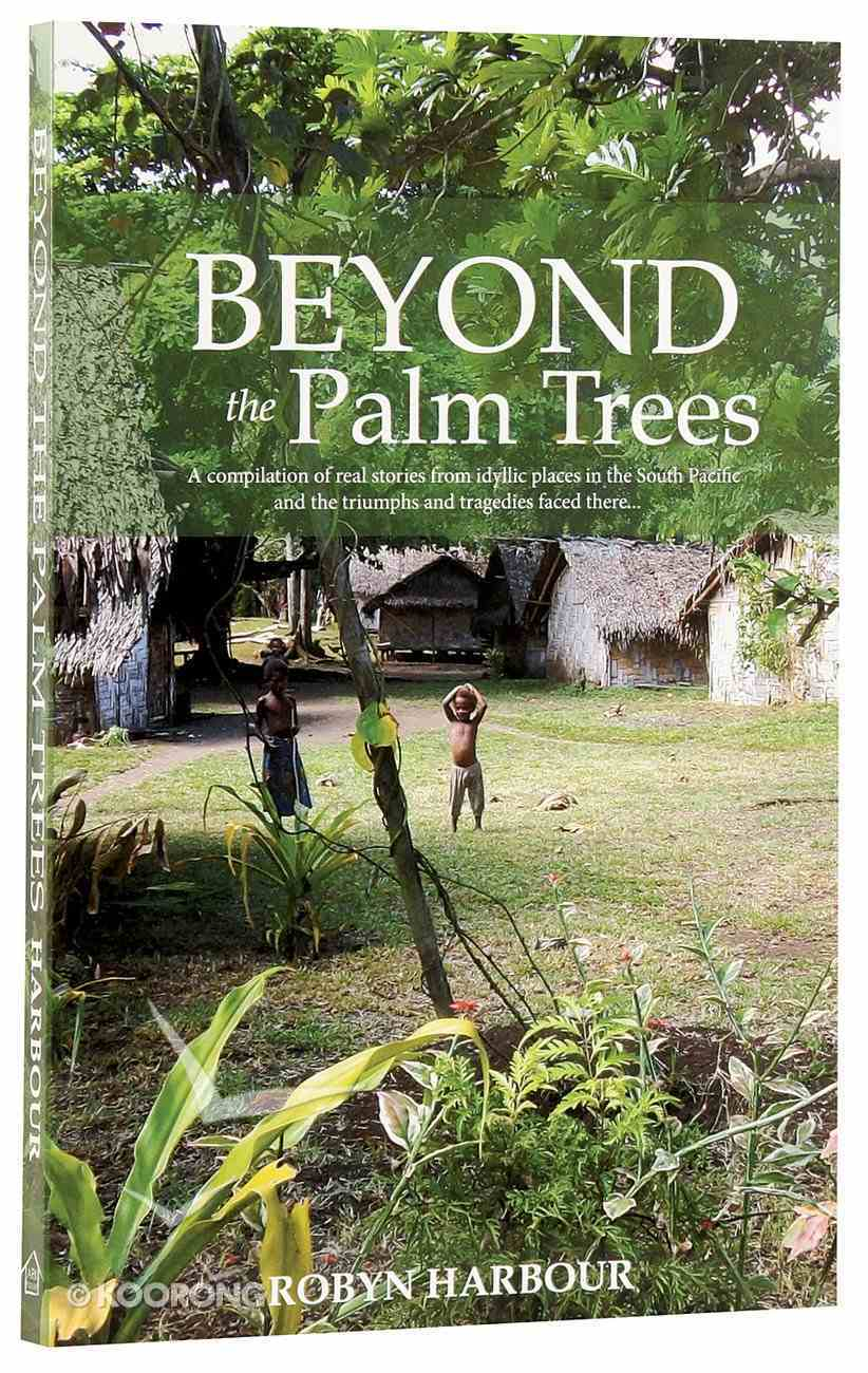 Beyond the Palm Trees: Real Stories From the South Pacific Paperback