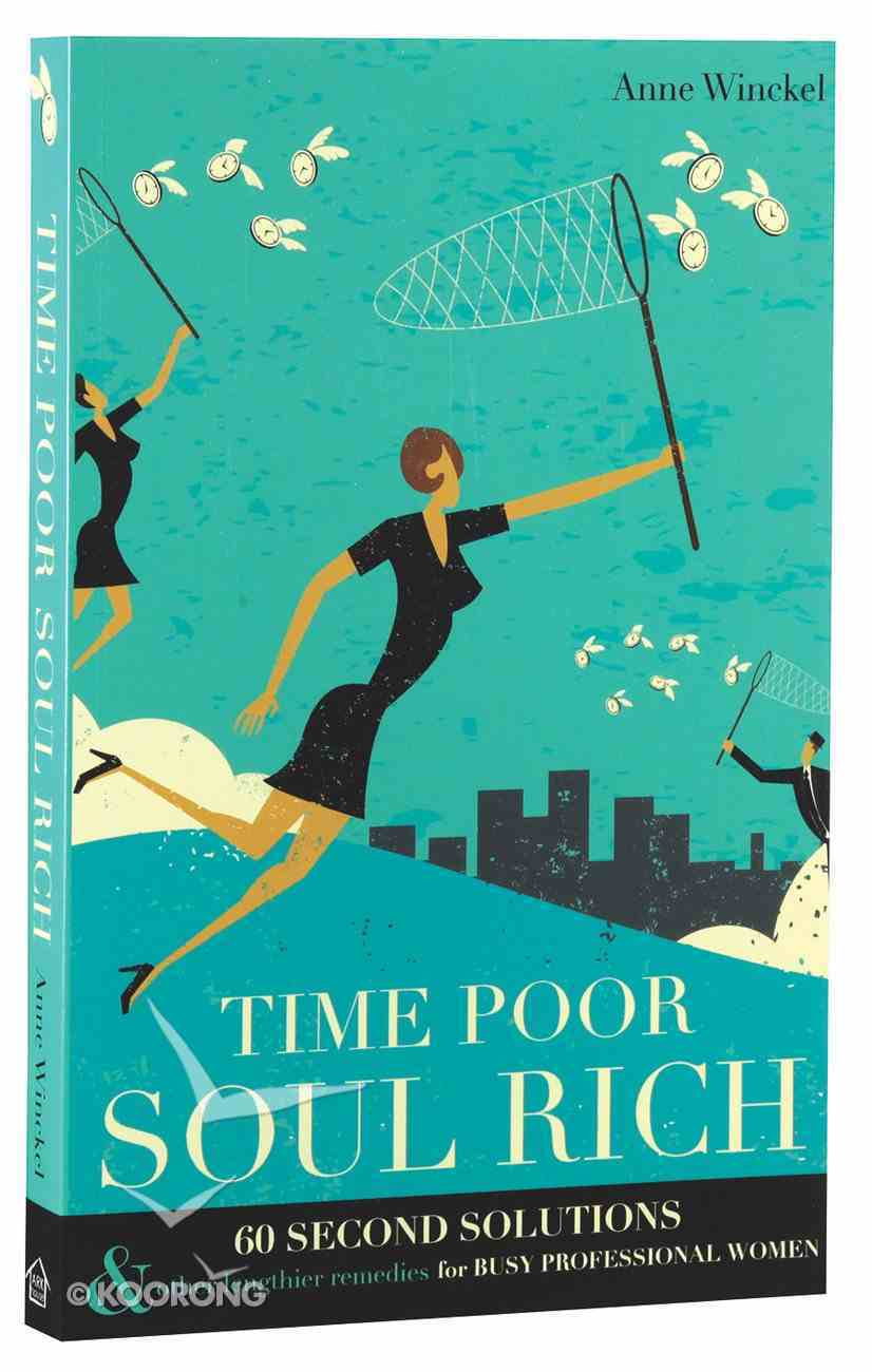 Time Poor Soul Rich: 60 Second Solutions and Other Lengthier Remedies For Busy Professional Women Paperback