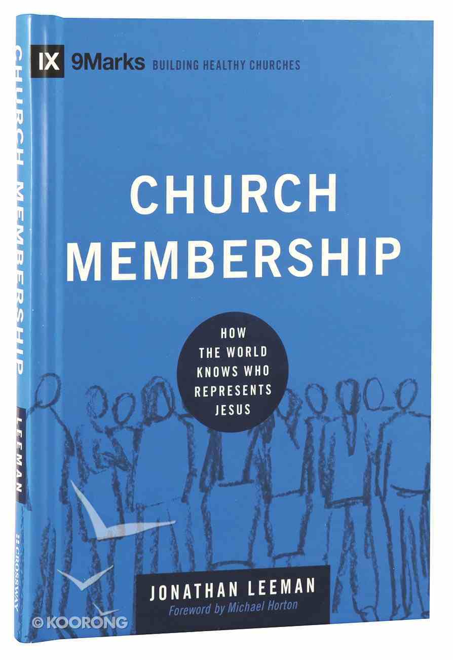 Church Membership - How the World Knows Who Represents Jesus (9marks Building Healthy Churches Series) Hardback