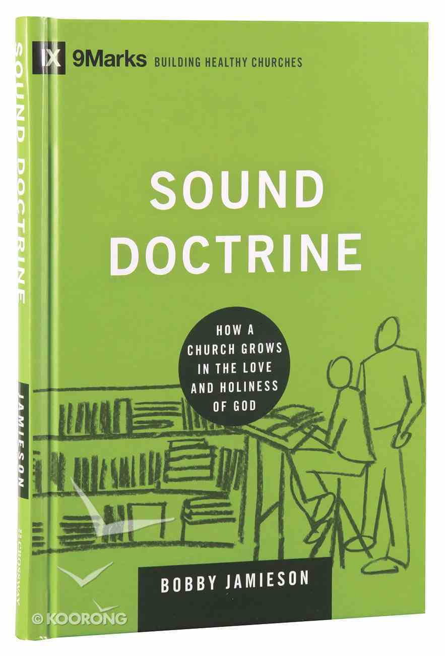 Sounds Doctrine - How a Church Grows in the Love and Holiness of God (9marks Building Healthy Churches Series) Hardback